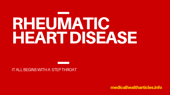 Rheumatic Heart Disease : It All Begin With Step Throat